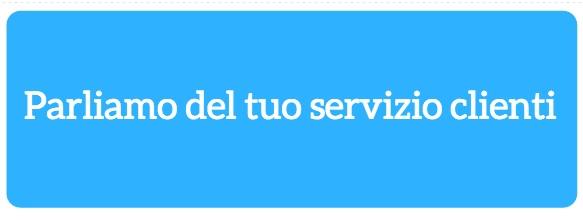 Parliamo del tuo servizio clienti
