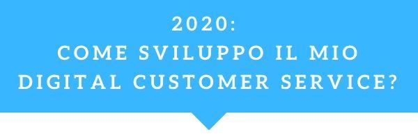 2020 come sviluppo il mio Digital Customer Service_